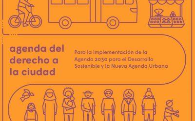 Agenda del derecho a la ciudad, para la implementación de la Agenda 2030 para el Desarrollo Sostenible y la Nueva Agenda Urbana