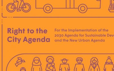 """Right to the city agenda, For the Implementation of the 2030 Agenda for Sustainable Development and the New Urban Agenda"""